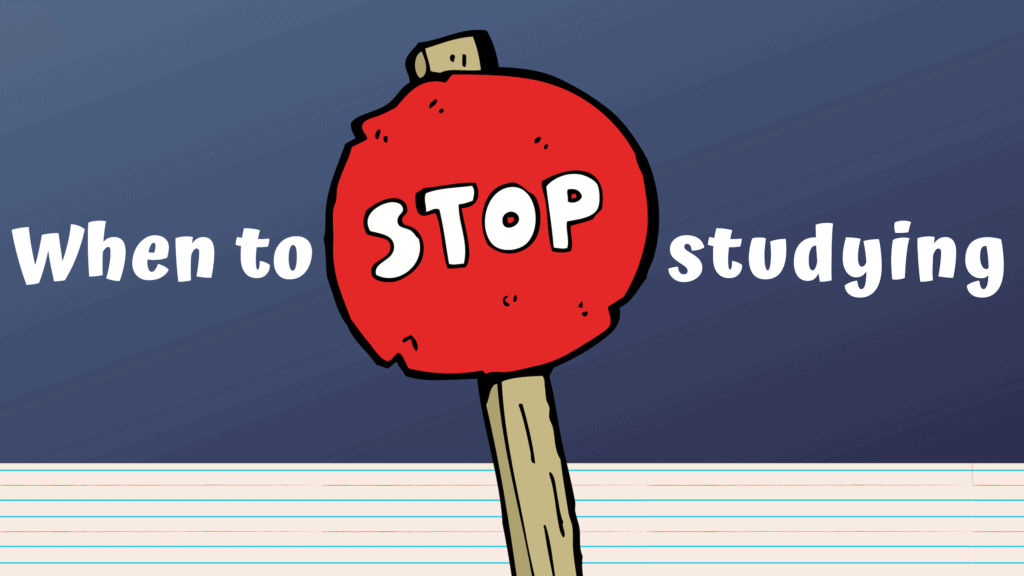 when to stop studying