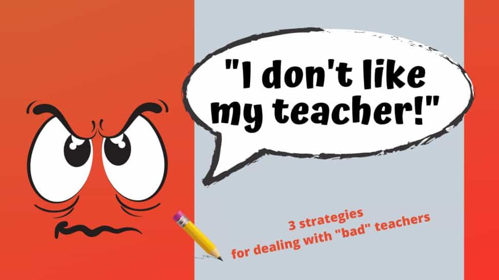 I don't like my teacher how to deal with bad teachers