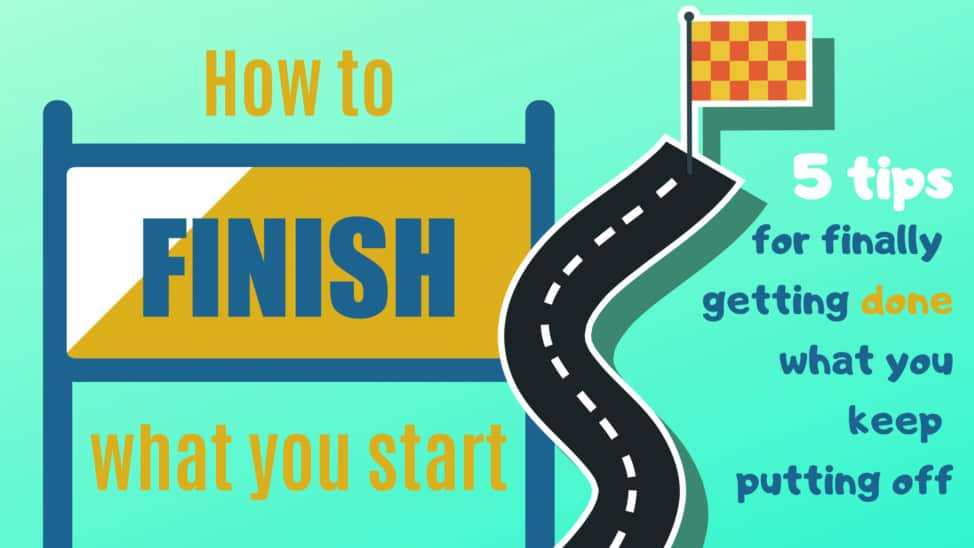 how to finish what you start tips for work completion