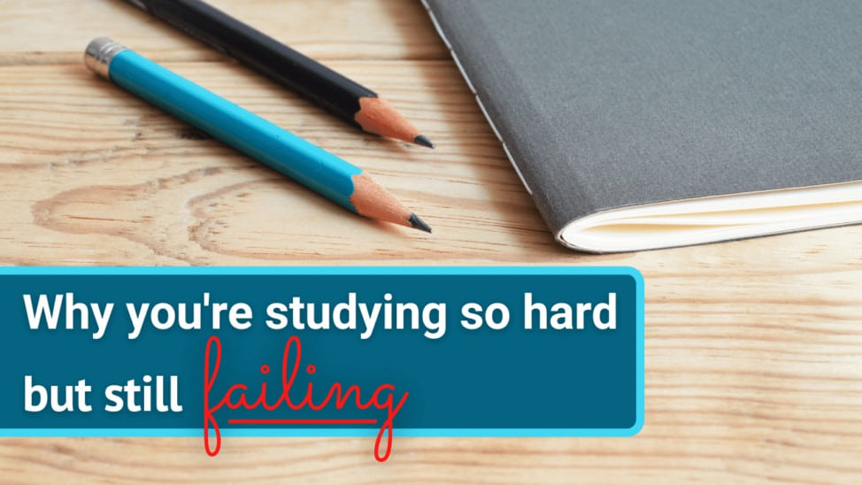 why you're studying so hard but still failing